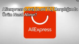 Aliexpress 0.01$ (0.06 TL) Karşılığında Ürün Nasıl Alınır?