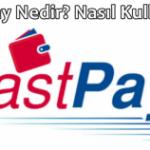 Fastpay Nedir? Nasıl Kullanılır?