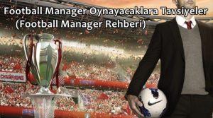 Football Manager Oynayacaklara Tavsiyeler (Football Manager Rehberi)