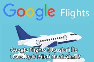 Google Flights (Uçuşlar) İle Ucuz Uçak Bileti Almak!