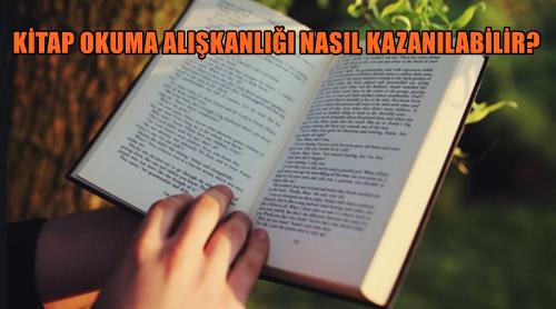 KİTAP OKUMA ALIŞKANLIĞI NASIL KAZANILABİLİR?