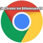 Mobil için Chrome'nin Bilinmeyen 20 Özelliği