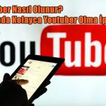 YouTuber Nasıl Olunur? 5 Adımda Kolayca Youtuber Olma İpuçları