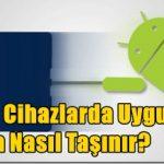 Android Cihazlarda Uygulamalar SD Karta Nasıl Taşınır?