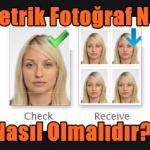 Biometrik Fotoğraf Nedir? Nasıl Olmalıdır?