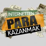 En Etkili Şekilde; İnternetten Para Kazanma Yolları