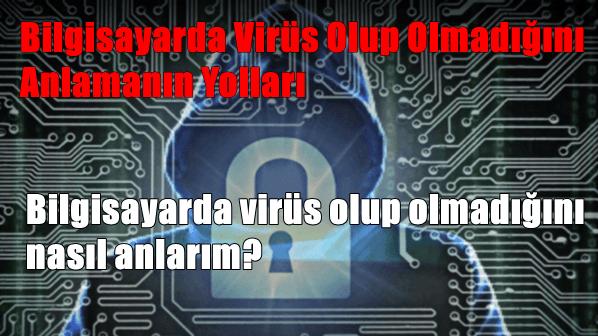 Bilgisayarda Virüs Olup Olmadığını Anlamanın Yolları