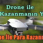 Drone İle Para Kazanmanın Yolları