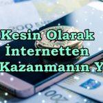 Kesin Olarak İnternetten Para Kazanma Yolları