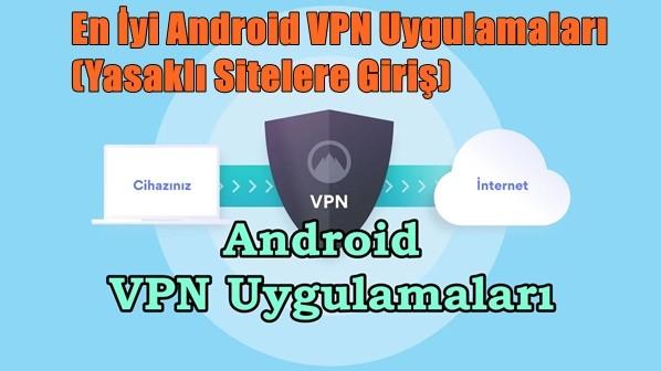 En İyi Android VPN Uygulamaları (Yasaklı Sitelere Giriş)