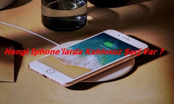 Hangi Iphone'larda Kablosuz Şarj Var ?