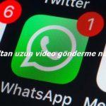 Whatsapp'tan uzun video gönderme nasıl yapılır?