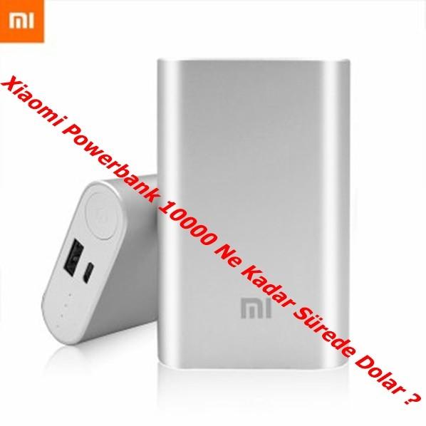 Xiaomi Powerbank 10000 Ne Kadar Sürede Dolar ?