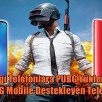 Hangi Telefonlara PUBG Yüklenir? PUBG Mobile Destekleyen Telefonlar 2020